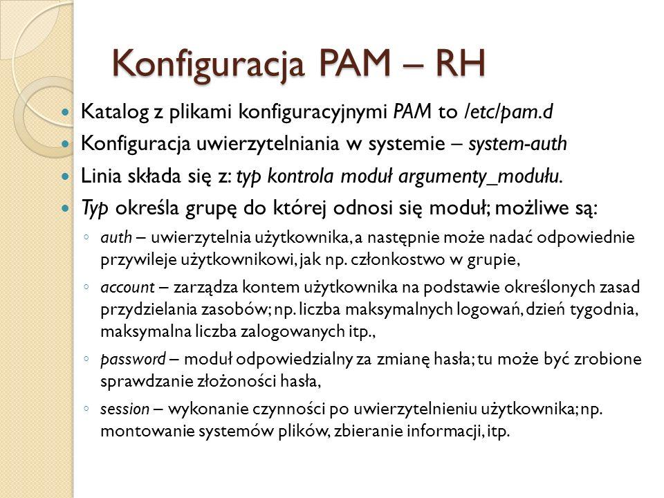 Konfiguracja PAM – RH Katalog z plikami konfiguracyjnymi PAM to /etc/pam.d Konfiguracja uwierzytelniania w systemie – system-auth Linia składa się z: