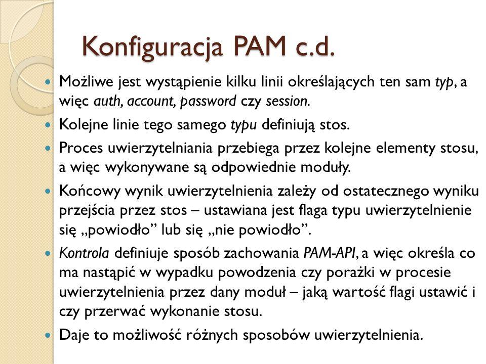 Konfiguracja PAM c.d. Możliwe jest wystąpienie kilku linii określających ten sam typ, a więc auth, account, password czy session. Kolejne linie tego s