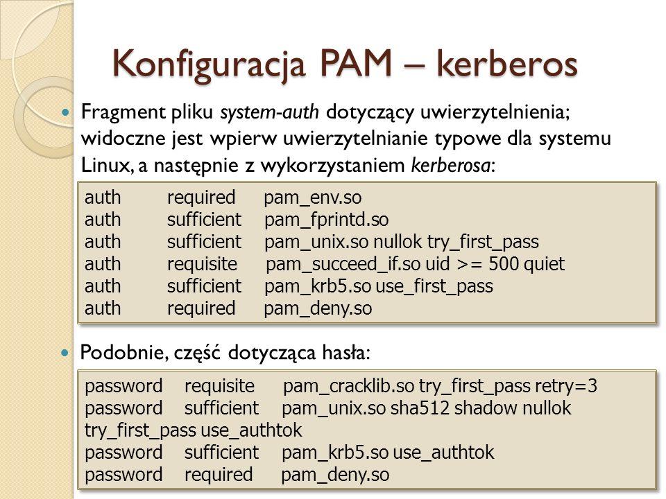 Konfiguracja PAM – kerberos Fragment pliku system-auth dotyczący uwierzytelnienia; widoczne jest wpierw uwierzytelnianie typowe dla systemu Linux, a n