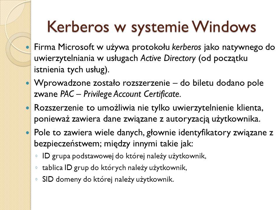 Kerberos w systemie Windows Firma Microsoft w używa protokołu kerberos jako natywnego do uwierzytelniania w usługach Active Directory (od początku ist