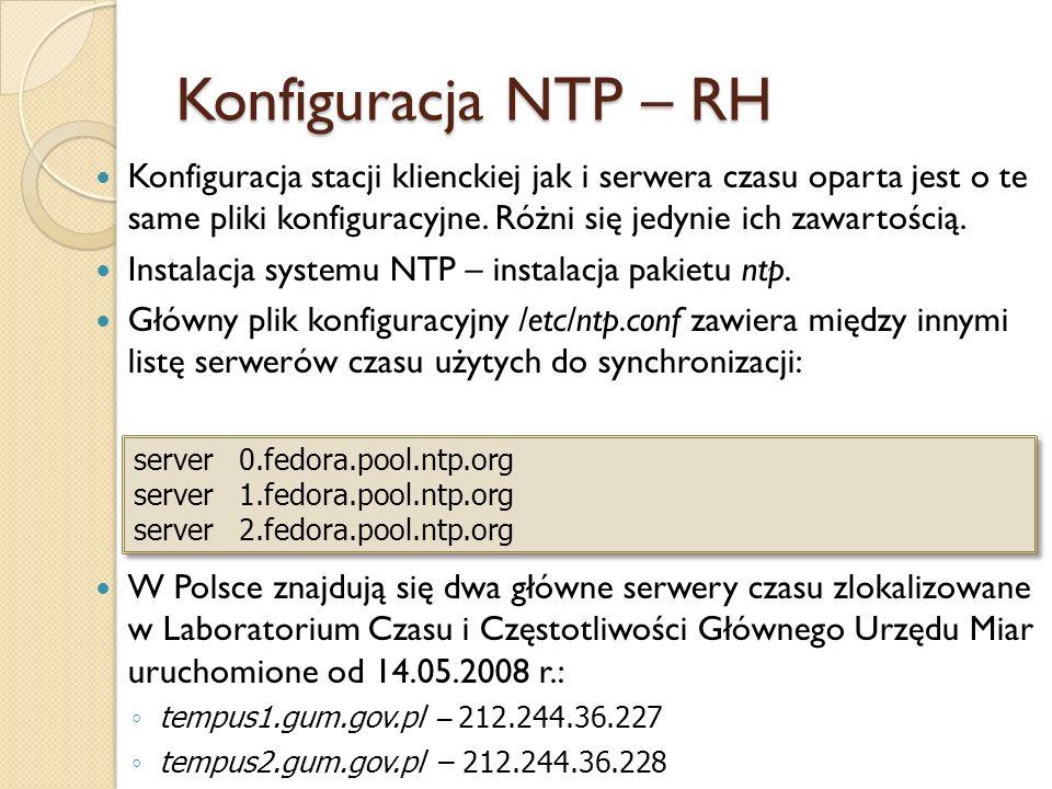 Konfiguracja NTP – RH Konfiguracja stacji klienckiej jak i serwera czasu oparta jest o te same pliki konfiguracyjne. Różni się jedynie ich zawartością