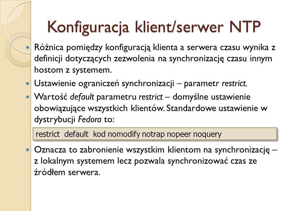 Konfiguracja klient/serwer NTP Różnica pomiędzy konfiguracją klienta a serwera czasu wynika z definicji dotyczących zezwolenia na synchronizację czasu