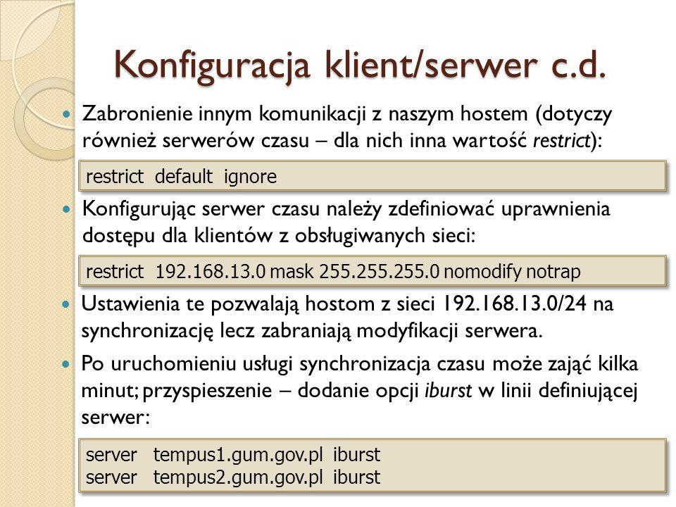 Konfiguracja klient/serwer c.d. Zabronienie innym komunikacji z naszym hostem (dotyczy również serwerów czasu – dla nich inna wartość restrict): restr