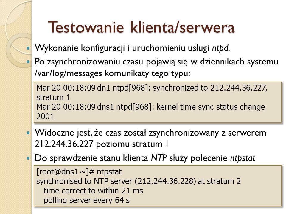 Testowanie klienta/serwera Wykonanie konfiguracji i uruchomieniu usługi ntpd. Po zsynchronizowaniu czasu pojawią się w dziennikach systemu /var/log/me