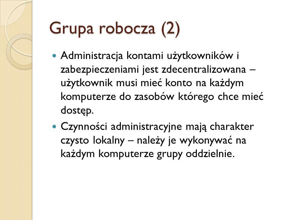 Grupa robocza (2) Administracja kontami użytkowników i zabezpieczeniami jest zdecentralizowana – użytkownik musi mieć konto na każdym komputerze do za