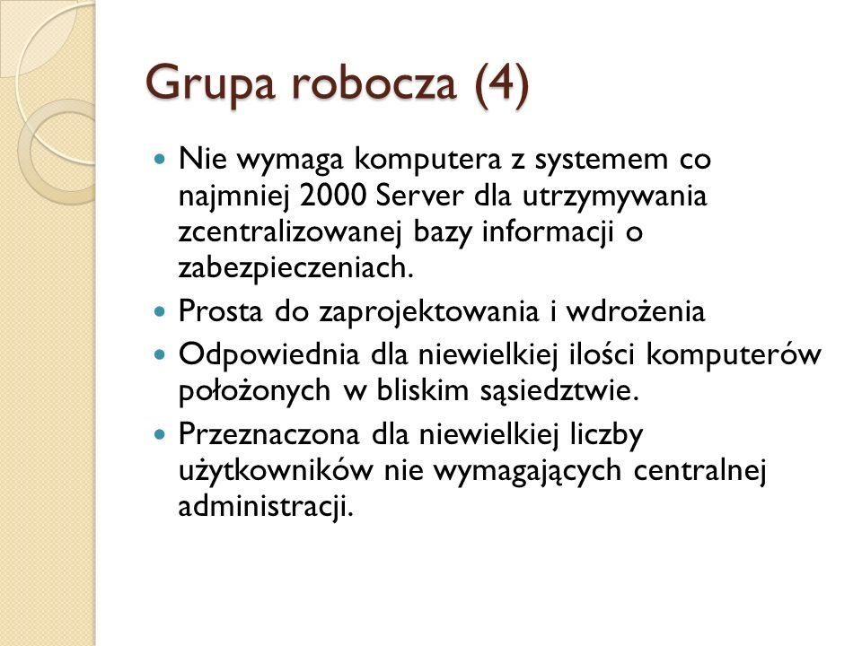 Grupa robocza (4) Nie wymaga komputera z systemem co najmniej 2000 Server dla utrzymywania zcentralizowanej bazy informacji o zabezpieczeniach. Prosta