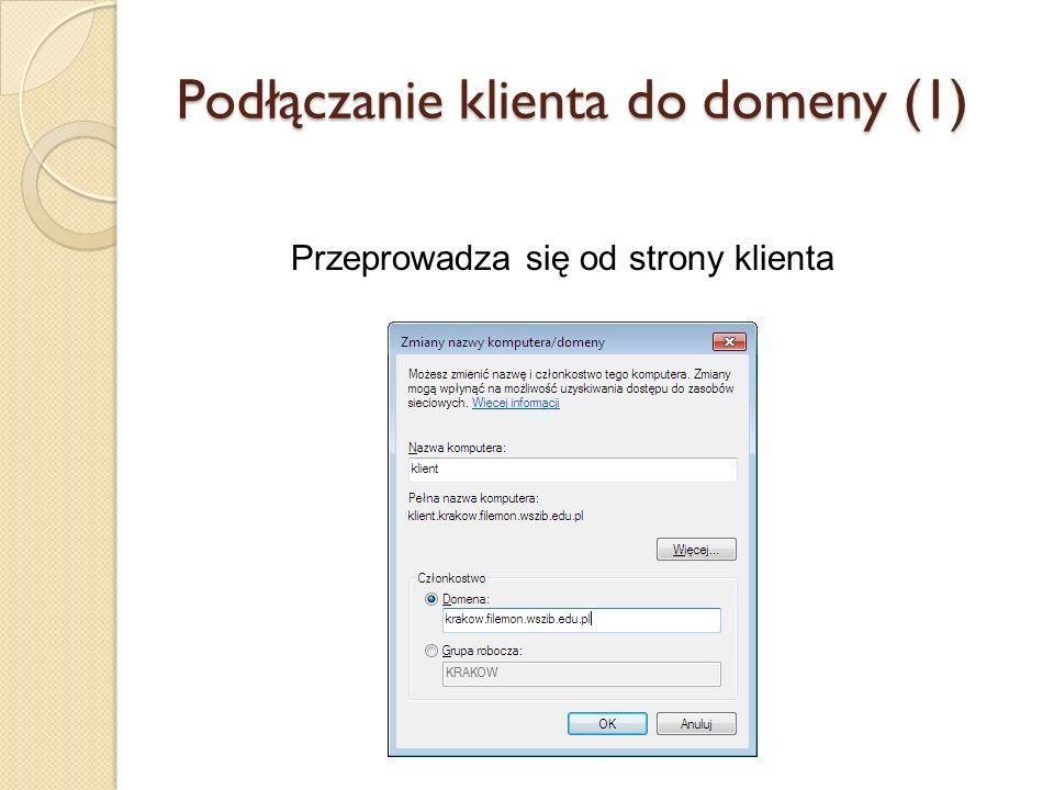 Podłączanie klienta do domeny (1) Przeprowadza się od strony klienta