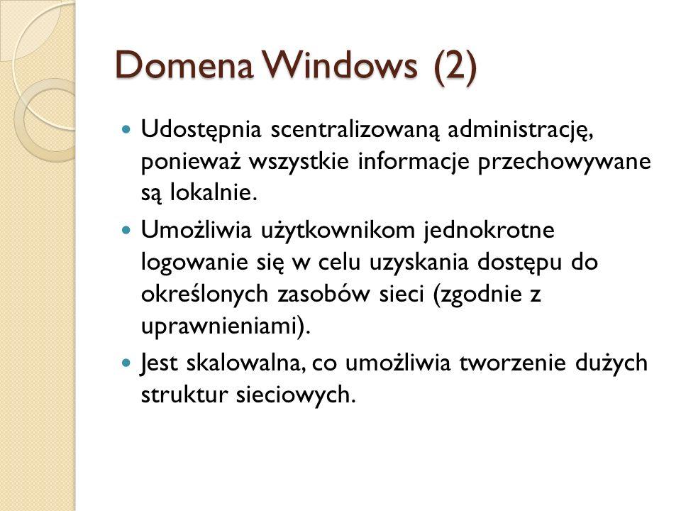 Domena Windows (2) Udostępnia scentralizowaną administrację, ponieważ wszystkie informacje przechowywane są lokalnie. Umożliwia użytkownikom jednokrot