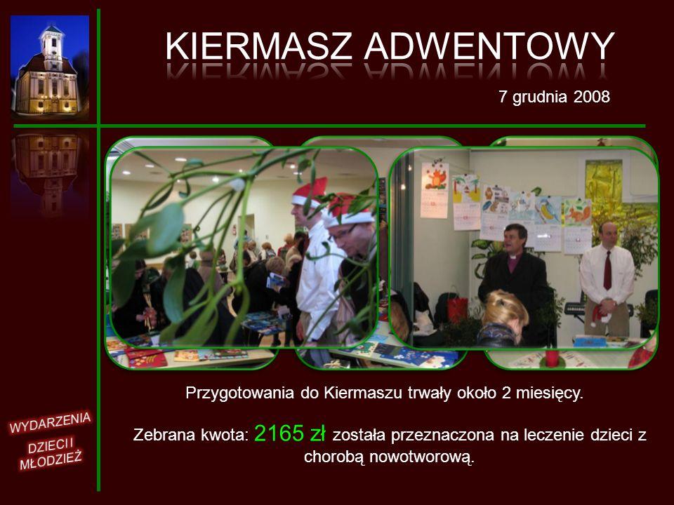 7 grudnia 2008 Przygotowania do Kiermaszu trwały około 2 miesięcy. Zebrana kwota: 2165 zł została przeznaczona na leczenie dzieci z chorobą nowotworow