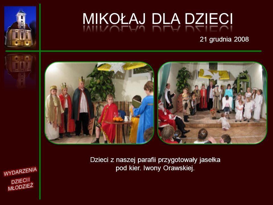21 grudnia 2008 Dzieci z naszej parafii przygotowały jasełka pod kier. Iwony Orawskiej.