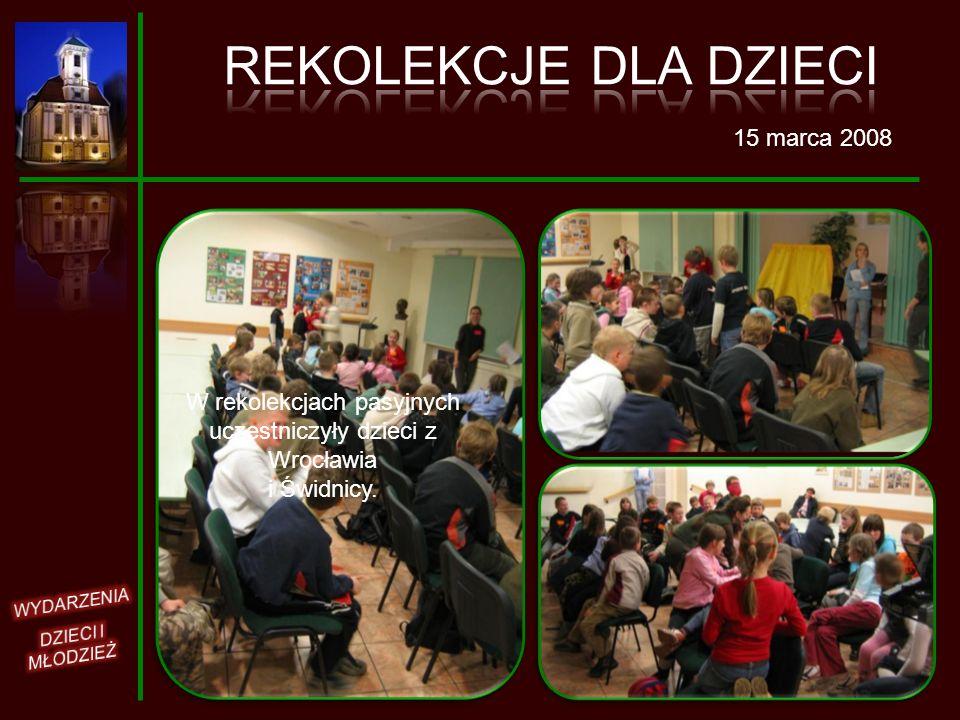 15 marca 2008 W rekolekcjach pasyjnych uczestniczyły dzieci z Wrocławia i Świdnicy.