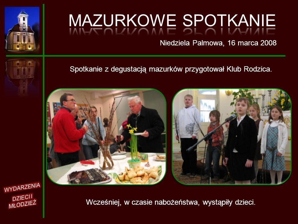 Niedziela Palmowa, 16 marca 2008 Spotkanie z degustacją mazurków przygotował Klub Rodzica. Wcześniej, w czasie nabożeństwa, wystąpiły dzieci.