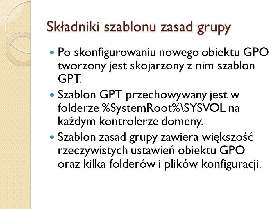 Składniki szablonu zasad grupy (Adm, GPT.ini) Adm – w systemach różnych od Windows 7, Vista, 2008 Server zawiera kopię wszystkich plików szablonów administracyjnych z komputera, który został użyty do tworzenia obiektu GPO.