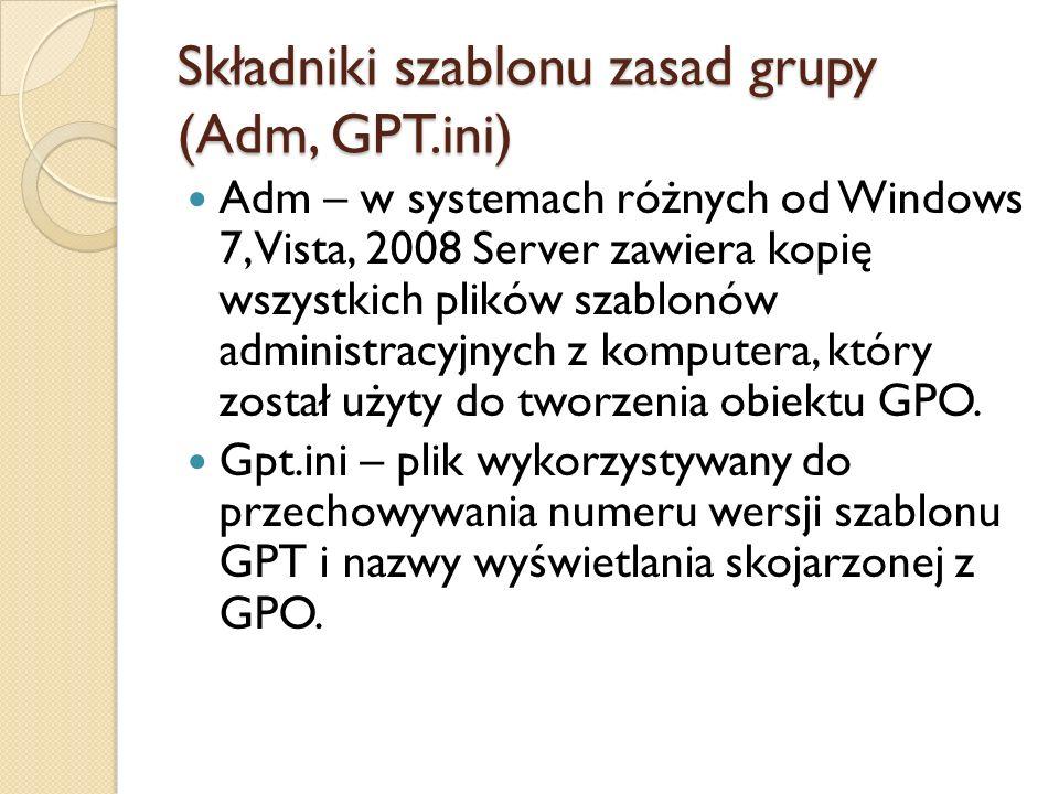 Składniki szablonu zasad grupy (MACHINE) MACHINE – zawiera wszystkie ustawienia konfiguracji komputera: Registry.pol – ustawienia rejestru wszystkich konfiguracji szablonów administracyjnych.