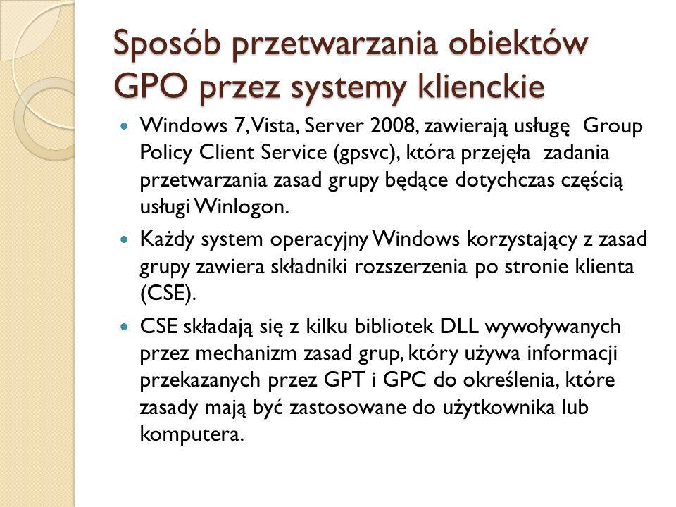 Sposób przetwarzania obiektów GPO przez systemy klienckie Windows 7, Vista, Server 2008, zawierają usługę Group Policy Client Service (gpsvc), która p