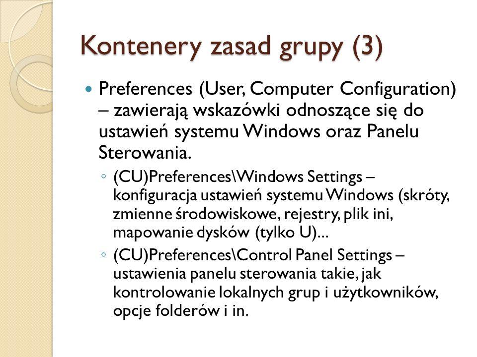 Kontenery zasad grupy (3) Preferences (User, Computer Configuration) – zawierają wskazówki odnoszące się do ustawień systemu Windows oraz Panelu Stero