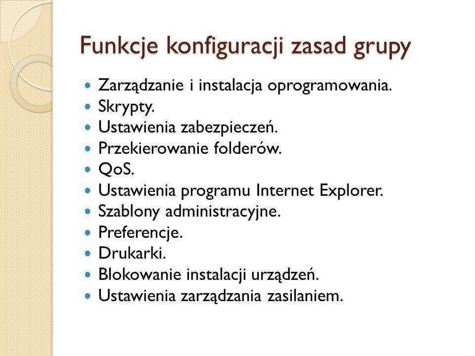 Funkcje konfiguracji zasad grupy Zarządzanie i instalacja oprogramowania. Skrypty. Ustawienia zabezpieczeń. Przekierowanie folderów. QoS. Ustawienia p