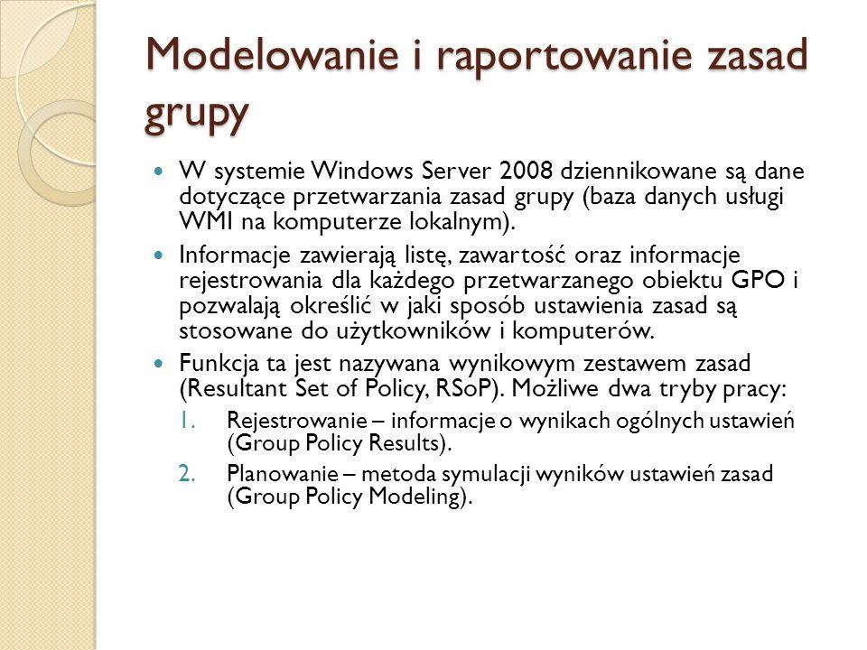 Modelowanie zasad grupy Umożliwia testowanie ustawień bazując na bieżącej infrastrukturze zasad grupy (przeniesienie użytkownika z jego politykami do innej jednostki organizacyjnej).