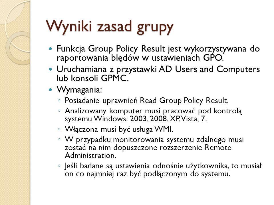 Wyniki zasad grupy Funkcja Group Policy Result jest wykorzystywana do raportowania blędów w ustawieniach GPO. Uruchamiana z przystawki AD Users and Co