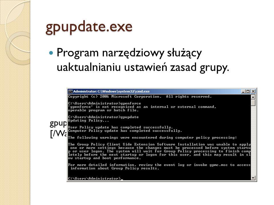 gpupdate.exe Program narzędziowy służący uaktualnianiu ustawień zasad grupy. gpupdate.exe [/Target:{komputer|user}] [/Force] [/Wait:value] [/Logoff] [
