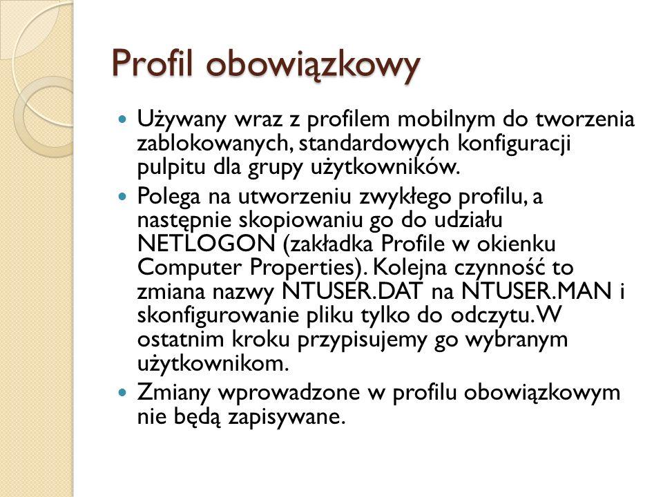 Profil obowiązkowy Używany wraz z profilem mobilnym do tworzenia zablokowanych, standardowych konfiguracji pulpitu dla grupy użytkowników. Polega na u
