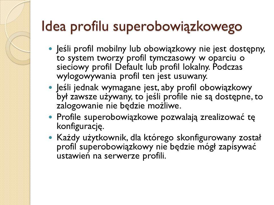 Idea profilu superobowiązkowego Jeśli profil mobilny lub obowiązkowy nie jest dostępny, to system tworzy profil tymczasowy w oparciu o sieciowy profil
