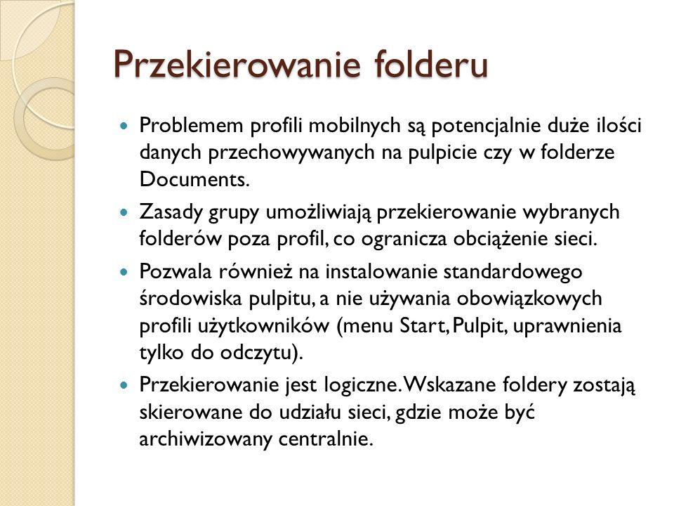 Konfigurowanie przekierowania folderu W zasadach grupy w domenie w węźle User Configuration\Windows Settings\Folder Redirection – prawy przycisk myszy na wybrany folder, Properties, zakładka Target.