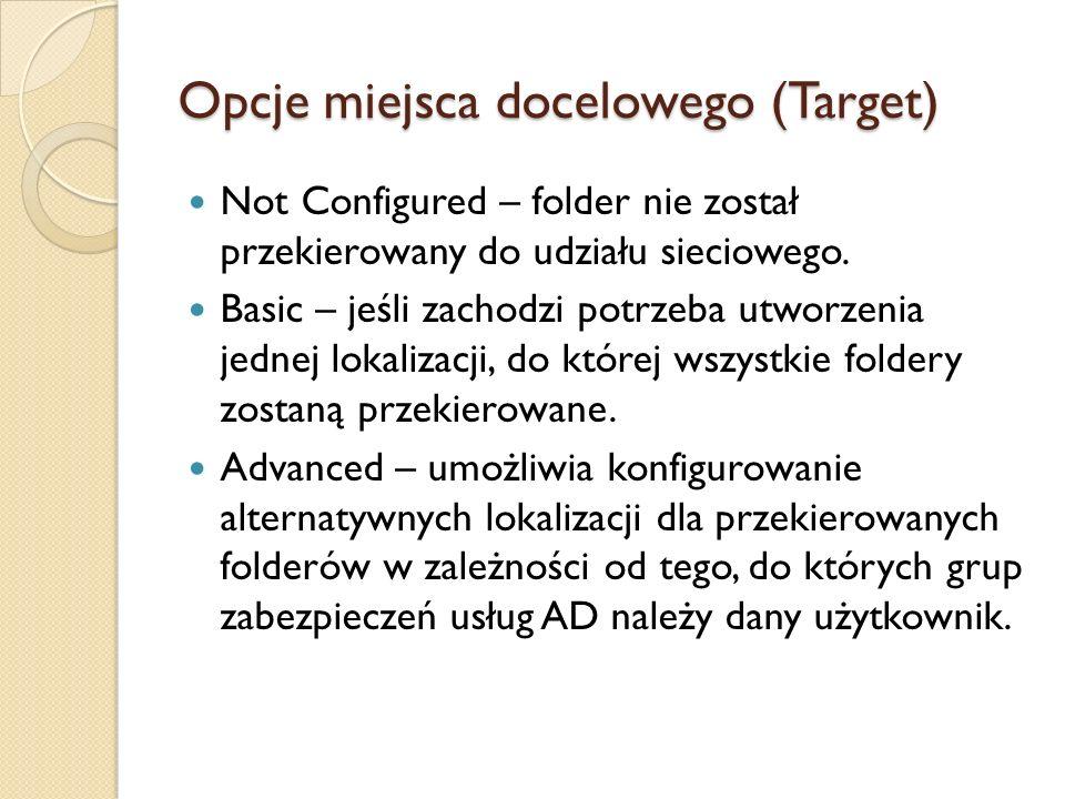 Opcje miejsca docelowego (Target) Not Configured – folder nie został przekierowany do udziału sieciowego. Basic – jeśli zachodzi potrzeba utworzenia j