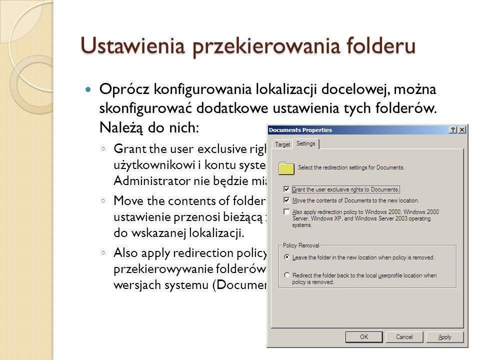 Ustawienia przekierowania folderu Oprócz konfigurowania lokalizacji docelowej, można skonfigurować dodatkowe ustawienia tych folderów. Należą do nich: