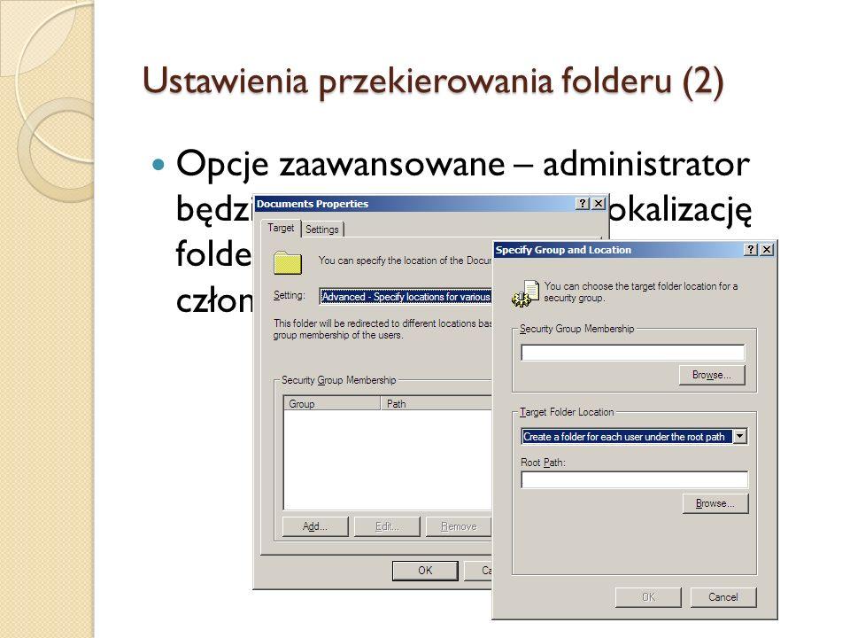 Ustawienia przekierowania folderu (2) Opcje zaawansowane – administrator będzie mógł skonfigurować lokalizację folderu docelowego bazując na członkost