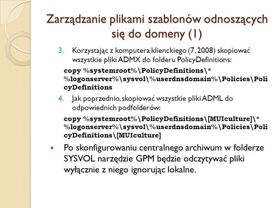 Zarządzanie plikami szablonów odnoszących się do domeny (1) 3.Korzystając z komputera klienckiego (7, 2008) skopiować wszystkie pliki ADMX do folderu
