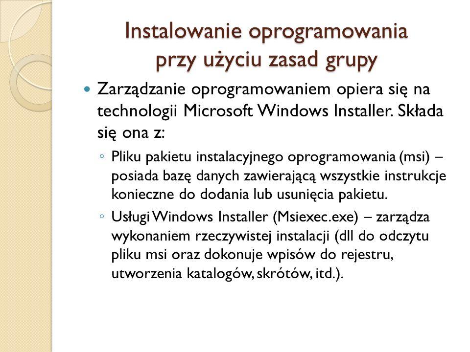 Instalowanie oprogramowania przy użyciu zasad grupy Zarządzanie oprogramowaniem opiera się na technologii Microsoft Windows Installer. Składa się ona