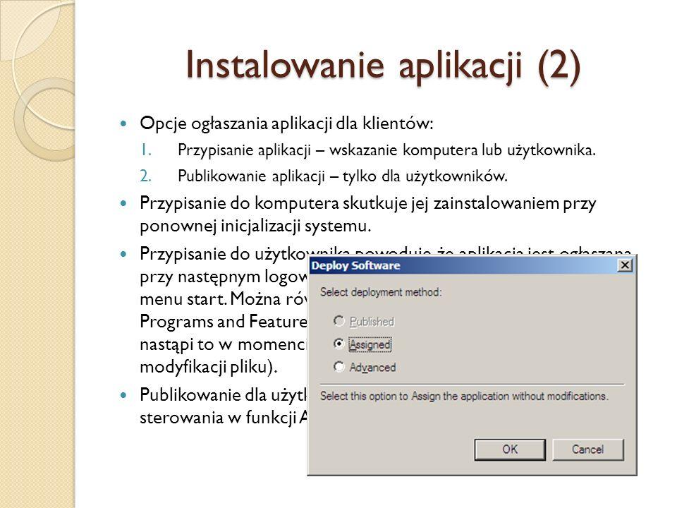 Instalowanie aplikacji (2) Opcje ogłaszania aplikacji dla klientów: 1.Przypisanie aplikacji – wskazanie komputera lub użytkownika. 2.Publikowanie apli