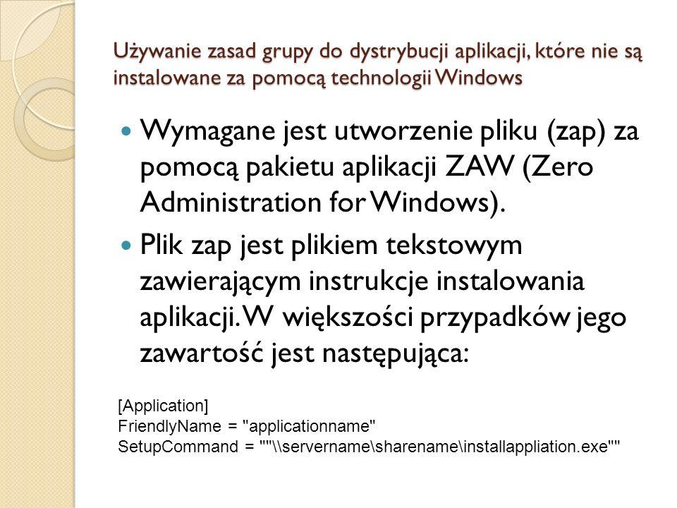 Używanie zasad grupy do dystrybucji aplikacji, które nie są instalowane za pomocą technologii Windows Wymagane jest utworzenie pliku (zap) za pomocą p