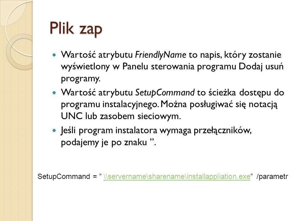 Plik zap Wartość atrybutu FriendlyName to napis, który zostanie wyświetlony w Panelu sterowania programu Dodaj usuń programy. Wartość atrybutu SetupCo