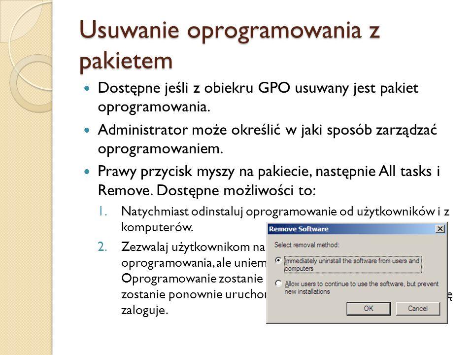 Usuwanie oprogramowania z pakietem Dostępne jeśli z obiekru GPO usuwany jest pakiet oprogramowania. Administrator może określić w jaki sposób zarządza