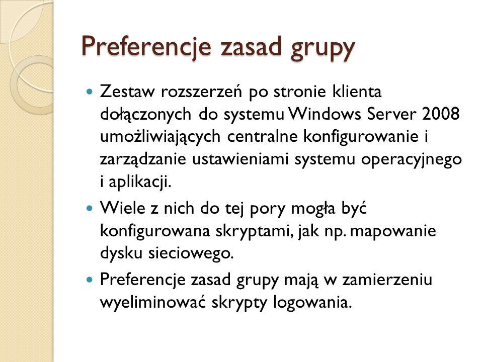 Preferencje zasad grupy Zestaw rozszerzeń po stronie klienta dołączonych do systemu Windows Server 2008 umożliwiających centralne konfigurowanie i zar