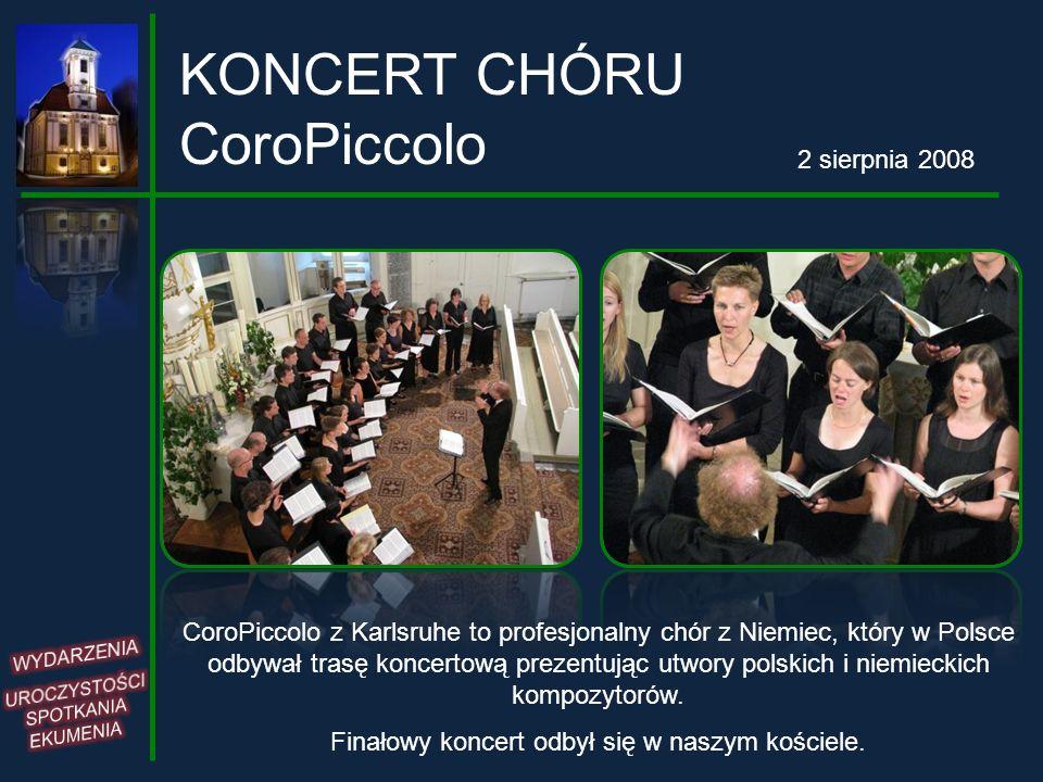KONCERT CHÓRU CoroPiccolo 2 sierpnia 2008 CoroPiccolo z Karlsruhe to profesjonalny chór z Niemiec, który w Polsce odbywał trasę koncertową prezentując