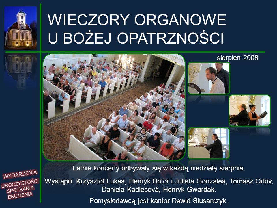 WIECZORY ORGANOWE U BOŻEJ OPATRZNOŚCI sierpień 2008 Letnie koncerty odbywały się w każdą niedzielę sierpnia. Wystąpili: Krzysztof Lukas, Henryk Botor
