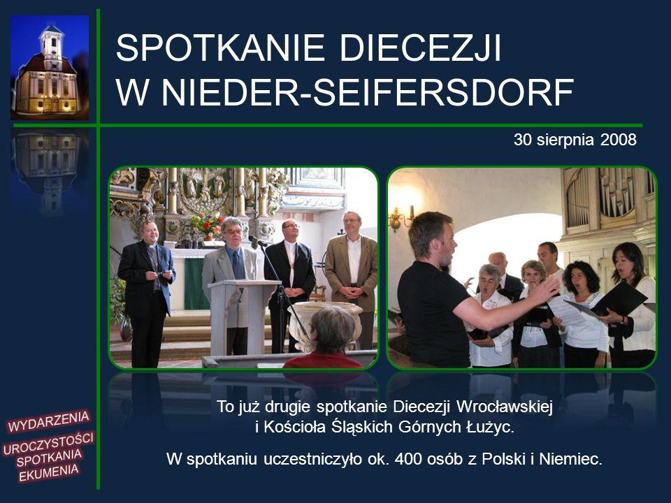 SPOTKANIE DIECEZJI W NIEDER-SEIFERSDORF 30 sierpnia 2008 To już drugie spotkanie Diecezji Wrocławskiej i Kościoła Śląskich Górnych Łużyc. W spotkaniu