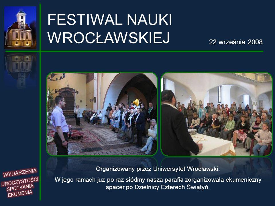 FESTIWAL NAUKI WROCŁAWSKIEJ 22 września 2008 Organizowany przez Uniwersytet Wrocławski. W jego ramach już po raz siódmy nasza parafia zorganizowała ek