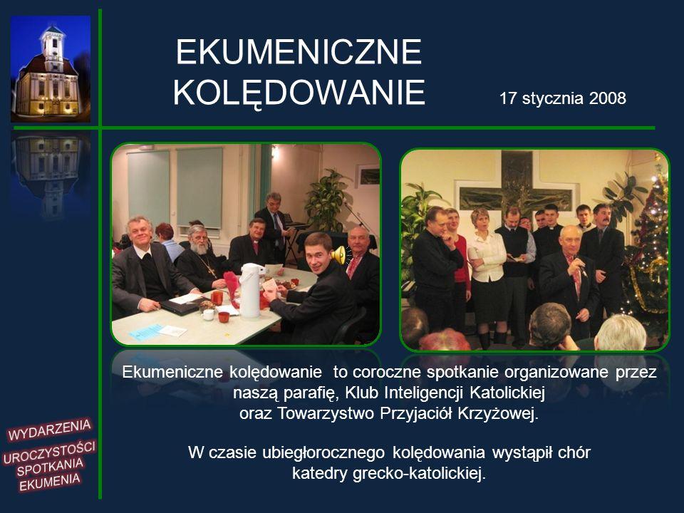 EKUMENICZNE KOLĘDOWANIE Ekumeniczne kolędowanie to coroczne spotkanie organizowane przez naszą parafię, Klub Inteligencji Katolickiej oraz Towarzystwo