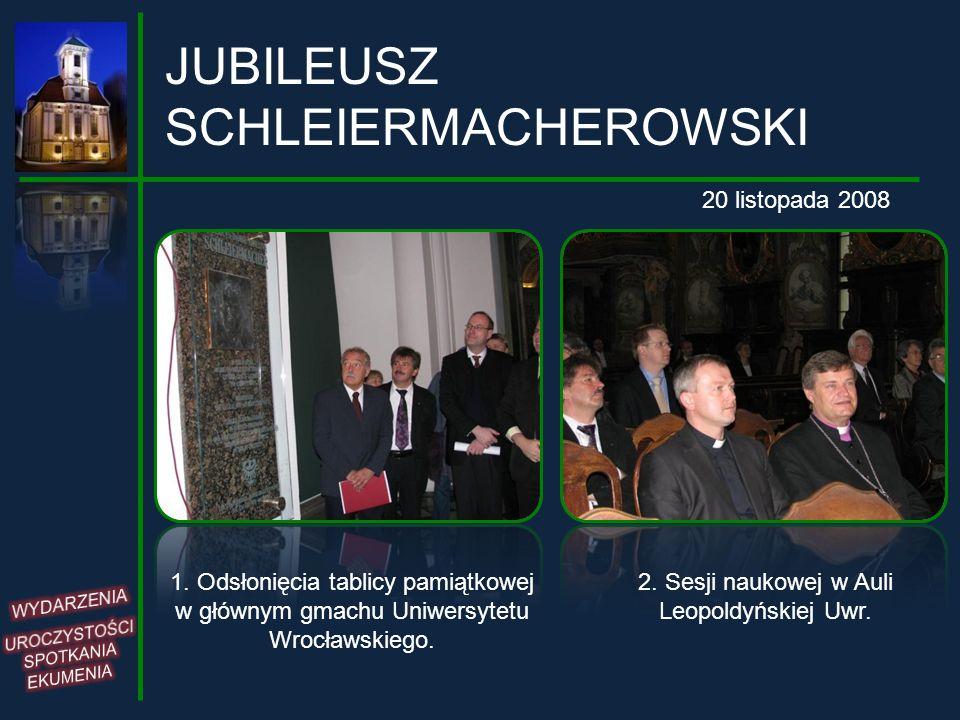 JUBILEUSZ SCHLEIERMACHEROWSKI 1. Odsłonięcia tablicy pamiątkowej w głównym gmachu Uniwersytetu Wrocławskiego. 2. Sesji naukowej w Auli Leopoldyńskiej