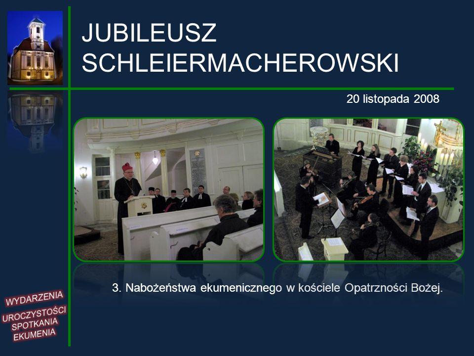 JUBILEUSZ SCHLEIERMACHEROWSKI 3. Nabożeństwa ekumenicznego w kościele Opatrzności Bożej. 20 listopada 2008