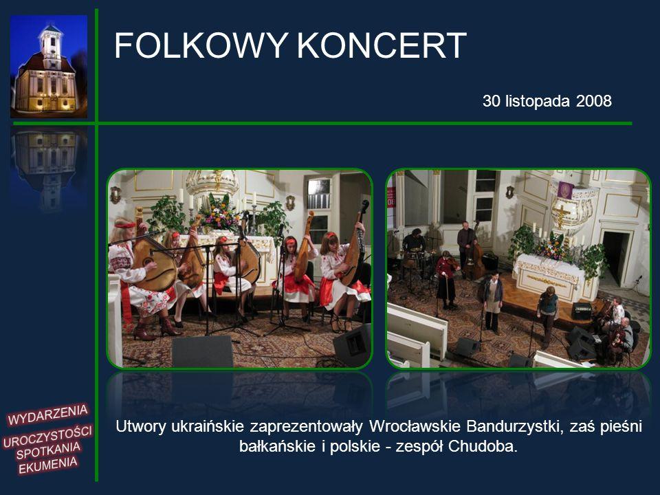 Utwory ukraińskie zaprezentowały Wrocławskie Bandurzystki, zaś pieśni bałkańskie i polskie - zespół Chudoba. FOLKOWY KONCERT 30 listopada 2008
