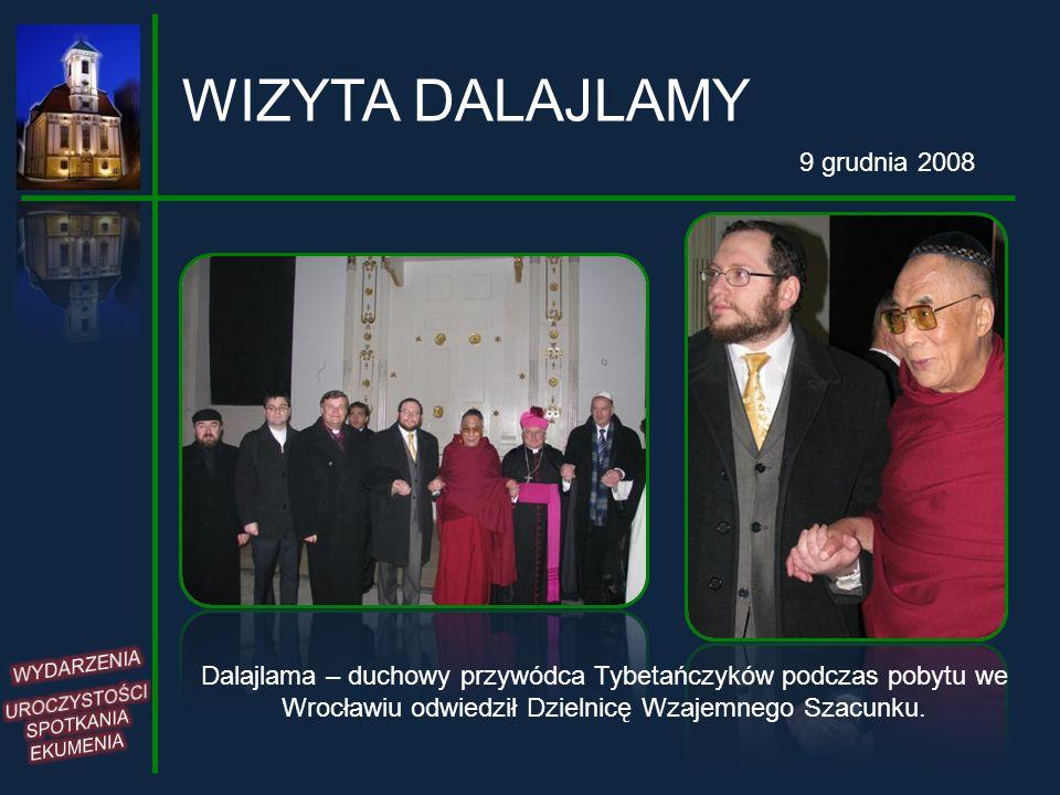 WIZYTA DALAJLAMY 9 grudnia 2008 Dalajlama – duchowy przywódca Tybetańczyków podczas pobytu we Wrocławiu odwiedził Dzielnicę Wzajemnego Szacunku.