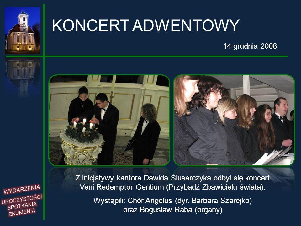 KONCERT ADWENTOWY 14 grudnia 2008 Z inicjatywy kantora Dawida Ślusarczyka odbył się koncert Veni Redemptor Gentium (Przybądź Zbawicielu świata). Wystą