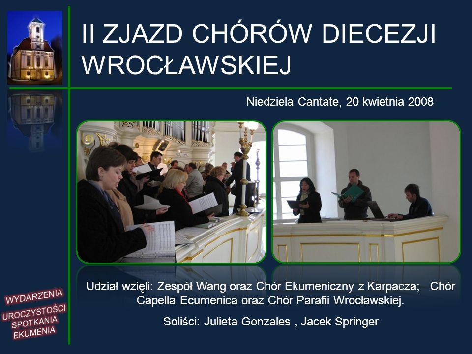 II ZJAZD CHÓRÓW DIECEZJI WROCŁAWSKIEJ Niedziela Cantate, 20 kwietnia 2008 Gościem honorowym był chór JERONYM z czeskobraterskiej parafii w Pradze.