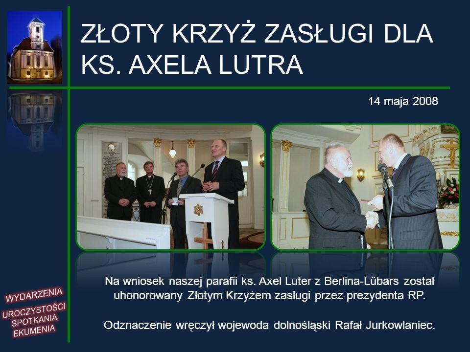ZŁOTY KRZYŻ ZASŁUGI DLA KS. AXELA LUTRA 14 maja 2008 Na wniosek naszej parafii ks. Axel Luter z Berlina-Lübars został uhonorowany Złotym Krzyżem zasłu