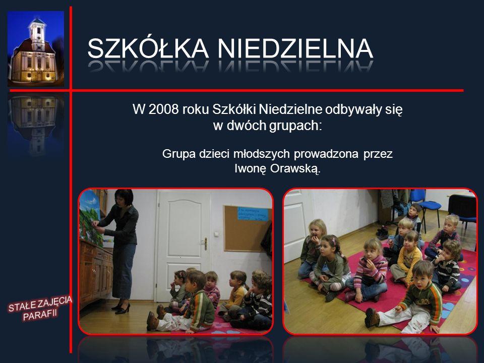 W 2008 roku Szkółki Niedzielne odbywały się w dwóch grupach: Grupa dzieci młodszych prowadzona przez Iwonę Orawską.